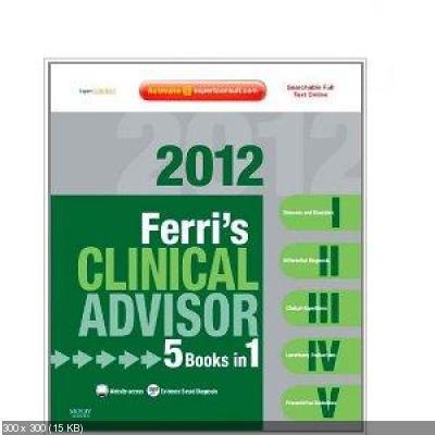 Ferri's Clinical Advisor 2012: 5 Books in 1, Expert Consult - Online and Print, 1e (Ferri's Medical Solutions)